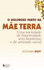 O DOLOROSO PARTO DA MÃE TERRA - UMA SOCIEDADE DE FRATERNIDADE SEM FRONTEIRAS E DE AMIZADE SOCIAL