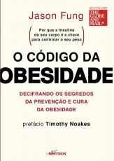 O CÓDIGO DA OBESIDADE - DECIFRANDO OS SEGREDOS DA PREVENÇÃO E CURA DA OBESIDADE
