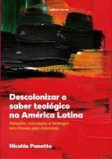DESCOLONIZAR O SABER TEOLÓGICO NA AMÉRICA LATINA