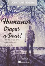HUMANOS, GRAÇAS A DEUS!