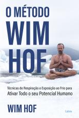 O MÉTODO WIM HOF - ATIVE TODO O SEU POTENCIAL HUMANO
