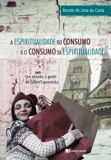 A ESPIRITUALIDADE DO CONSUMO E O CONSUMO DA ESPIRITUALIDADE