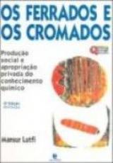 FERRADOS E OS CROMADOS, OS - PRODUCAO SOCIAL E...