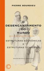 O DESENCANTAMENTO DO MUNDO - ESTRUTURAS ECONÔMICAS E ESTRUTURAS TEMPORAIS