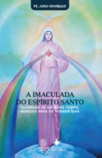 A IMACULADA DO ESPÍRITO SANTO - ALVORADA DE UM NOVO TEMPO, REMÉDIO PARA OS NOSSOS DIAS