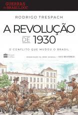 A REVOLUÇÃO DE 1930 - O CONFLITO QUE MUDOU O BRASIL