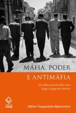 MÁFIA, PODER E ANTIMÁFIA - UM OLHAR PESSOAL SOBRE UMA LONGA E SANGRENTA HISTÓRIA