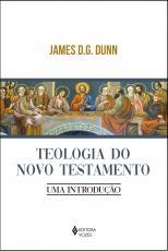 TEOLOGIA DO NOVO TESTAMENTO - UMA INTRODUÇÃO