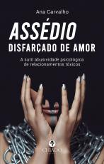 ASSÉDIO DISFARÇADO DE AMOR - A SUTIL ABUSIVIDADE PSICOLÓGICA DE RELACIONAMENTOS TÓXICOS