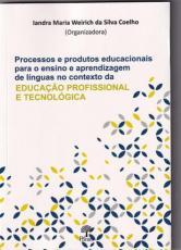 PROCESSOS E PRODUTOS EDUCACIONAIS PARA O ENSINO E APRENDIZAGEM DE LÍNGUAS NO CONTEXTO DA EDUCAÇÃO PROFISSIONAL E TECNOLÓGICA