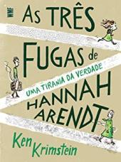 AS TRÊS FUGAS DE HANNAH ARENDT - UMA TIRANIA DA VERDADE
