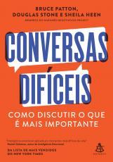 CONVERSAS DIFÍCEIS - COMO DISCUTIR O QUE É MAIS IMPORTANTE