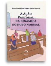 A AÇÃO PASTORAL NA DINÂMICA DO NOVO NORMAL - 2ª EDIÇÃO