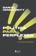 POLÍTICA PARA PERPLEXOS - O FIM DAS CERTEZAS