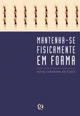 MANTENHA-SE FISICAMENTE EM FORMA - LIVRO OFICIAL DE PLANOS E EXERCICIOS DA RCAF
