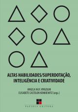 ALTAS HABILIDADES/SUPERDOTAÇÃO, INTELIGÊNCIA E CRIATIVIDADE - UMA VISÃO MULTIDISCIPLINAR