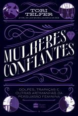 MULHERES CONFIANTES - GOLPES, TRAPAÇAS E OUTRAS ARTIMANHAS DA PERSUASÃO FEMININA