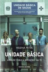 UNIDADE BÁSICA - A SAÚDE PÚBLICA BRASILEIRA NA TV