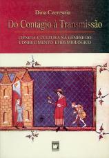 DO CONTÁGIO À TRANSMISSÃO - CIÊNCIA E CULTURA NA GÊNESE DO CONHECIMENTO EPIDEMIOLÓGICO