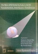 TEORIA EPIDEMIOLÓGICA HOJE - VOL. 2 - FUNDAMENTOS, INTERFACES E TENDÊNCIAS