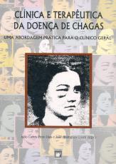 CLÍNICA E TERAPÊUTICA DA DOENÇA DE CHAGAS - UMA ABORDAGEM PRÁTICA PARA O CLÍNICO GERAL