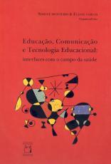 EDUCAÇÃO, COMUNICAÇÃO E TECNOLOGIA EDUCACIONAL - INTERFACES COM O CAMPO DA SAÚDE