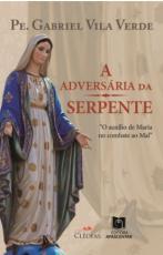A ADVERSÁRIA DA SERPENTE: O AUXÍLIO DE MARIA NO COMBATE AO MAL