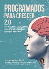 PROGRAMADOS PARA CRESCER 2.0 - USE O PODER DA NEUROCIÊNCIA PARA APRENDER E DOMINAR QUALQUER HABILIDADE