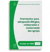 ORIENTAÇÕES PARA ADEQUAÇÃO LITÚRGICA, RESTAURAÇÃO E CONSERVAÇÃO DAS IGREJAS - ESTUDOS DA CNBB 113