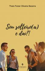 SOU SOLTEIRO(A) E DAÍ?!