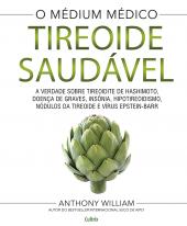 TIREOIDE SAUDÁVEL - A VERDADE SOBRE TIREOIDITE DE HASHIMOTO, DOENÇAS DE GRAVES, INSÔNIA, HIPOTIREOIDISMO, NÓDULOS DA TIREOIDE E VÍRUS EPSTEIN-BARR