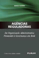 AGÊNCIAS REGULADORAS - DA ORGANIZAÇÃO ADMINISTRATIVA PIRAMIDAL À GOVERNANÇA EM REDE
