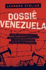DOSSIÊ VENEZUELA - NA TRILHA DA CAIXA PRETA DO BNDES, DOIS JORNALISTAS PRESOS PELA DITADURA DE NICOLÁS MADURO REVELAM A HISTÓRIA POR TRÁS DAS CAMERAS