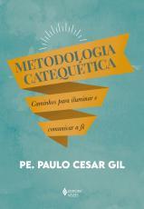 METODOLOGIA CATEQUÉTICA - CAMINHOS PARA ILUMINAR E COMUNICAR A FÉ