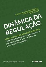 DINÂMICA DA REGULAÇÃO - ESTUDO DE CASOS DA JURISPRUDÊNCIA BRASILEIRA: A CONVIVÊNCIA DOS TRIBUNAIS E ÓRGÃOS DE CONTROLE COM AGÊNCIAS REGULADORAS, AUTORIDADE DA CONCORRÊNCIA E LIVRE INICIATIVA