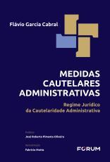 MEDIDAS CAUTELARES ADMINISTRATIVAS - REGIME JURÍDICO DA CAUTELARIDADE ADMINISTRATIVA