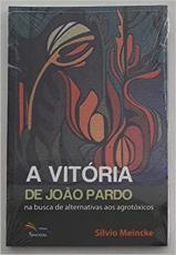 VITÓRIA DE JOÃO PARDO, A - NA BUSCA DE ALTERNATIVAS AOS AGROTÓXICOS