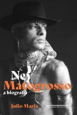NEY MATOGROSSO - A BIOGRAFIA