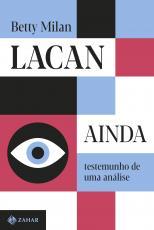 LACAN AINDA - TESTEMUNHO DE UMA ANÁLISE