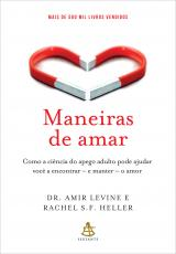 MANEIRAS DE AMAR - COMO A CIÊNCIA DO APEGO ADULTO PODE AJUDAR VOCÊ A ENCONTRAR - E MANTER - O AMOR