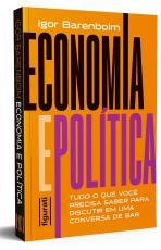 ECONOMIA E POLÍTICA: TUDO O QUE VOCÊ PRECISA SABER PARA DISCUTIR EM UMA CONVERSA DE BAR