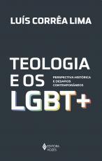 TEOLOGIA E OS LGBT + - PERSPECTIVA HISTÓRICA E DESAFIOS CONTEMPORÂNEOS