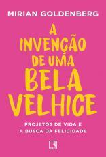 A INVENÇÃO DE UMA BELA VELHICE