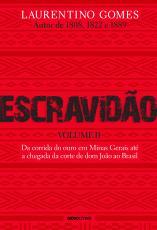 ESCRAVIDÃO - VOLUME 2 - DA CORRIDA DO OURO EM MINAS GERAIS ATÉ A CHEGADA DA CORTE DE DOM JOÃO AO BRASIL