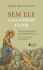 SEM ELE NADA PODEMOS FAZER - SER MISSIONÁRIOS NO MUNDO ATUAL