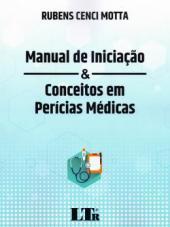 MANUAL DE INICIAÇÃO & CONCEITOS EM PERICIAS MÉDICAS
