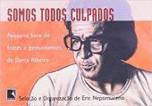SOMOS TODOS CULPADOS - PEQUENO LIVRO DE FRASES E PENSAMENTOS DE DARCY RIBEI - 1ª