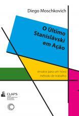 O ÚLTIMO STANISLÁVSKI EM AÇÃO - ENSAIOS PARA UM NOVO MÉTODO DE TRABALHO