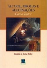 ÁLCOOL, DROGAS E ALUCINAÇÕES - COMO TRATAR