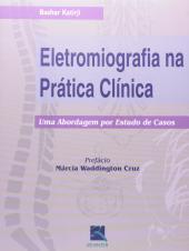 ELETROMIOGRAFIA NA PRÁTICA CLÍNICA - UMA ABORDAGEM POR ESTUDO DE CASOS